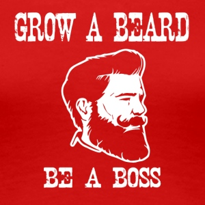 grow a beard be a boss - Women's Premium T-Shirt