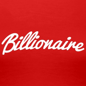 Billionaire - Women's Premium T-Shirt