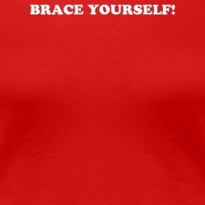 BRACE YOURSELF - Women's Premium T-Shirt