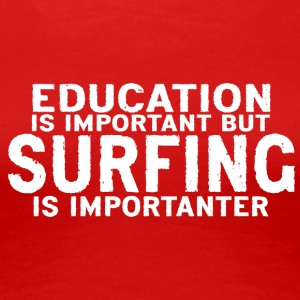 Education is important but Surfing is importanter - Women's Premium T-Shirt