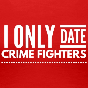 I only date Crime fighters - Women's Premium T-Shirt