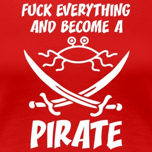 fUCK EVERYTHING AND BECOME A PIRATE FSM white - Women's Premium T-Shirt