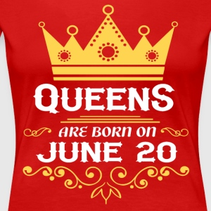 Queens are born on June 20 - Women's Premium T-Shirt
