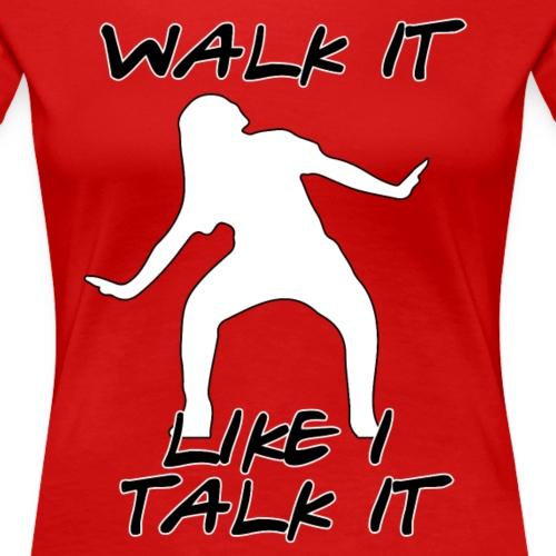 Walk It Like I Talk It - Women's Premium T-Shirt