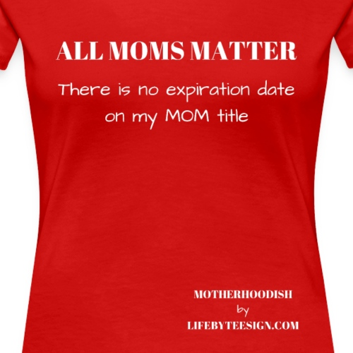 ALL MOMS MATTER - Women's Premium T-Shirt