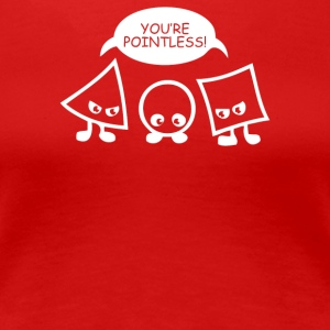 Youre Pointless - Women's Premium T-Shirt