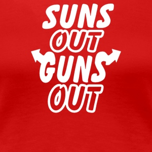 SUNS OUT GUNS OUT - Women's Premium T-Shirt