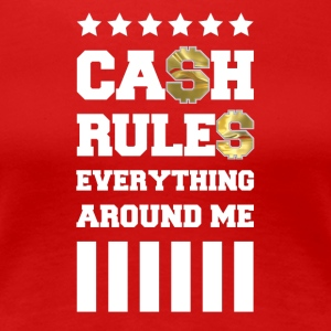 Cash Rules Everything Around Me - Women's Premium T-Shirt
