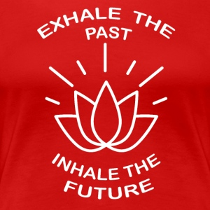 Exhale the past, Inhale the Future - Women's Premium T-Shirt