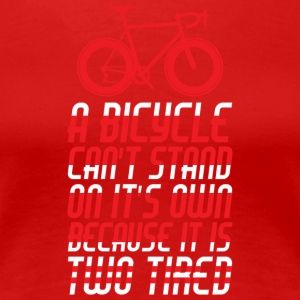 A Bicycle Can't Stand On It's Own T Shirt - Women's Premium T-Shirt