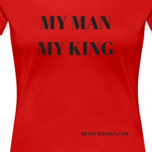 MY MAN, MY KING - Women's Premium T-Shirt