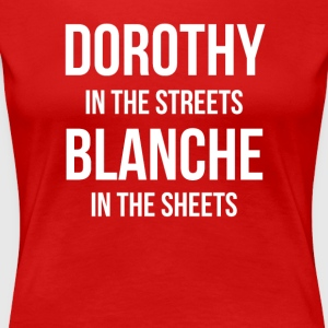 DOROTHY In The STREETS BLANCHE In The Sheets - Women's Premium T-Shirt