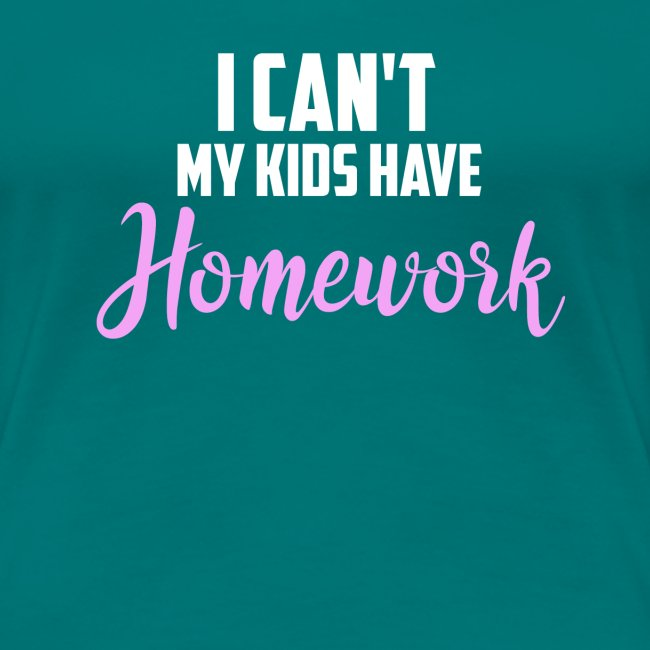I Can't My Kids Have Homework