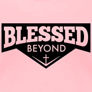 Blessed Beyond - Women's Premium T-Shirt