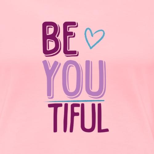 Be You Tiful - Women's Premium T-Shirt