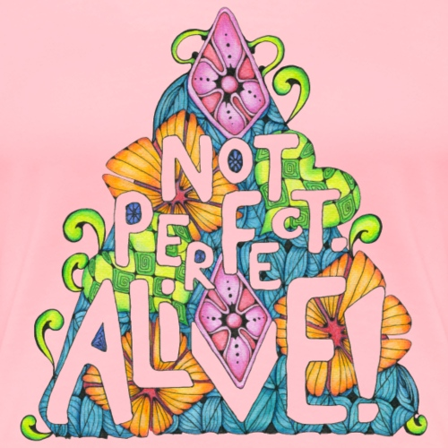 Not perfect. Alive! - Women's Premium T-Shirt
