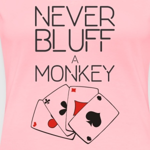 NEVER BLUFF A MONKEY - Women's Premium T-Shirt