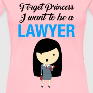 forget princess I want to be a lawyer - Women's Premium T-Shirt