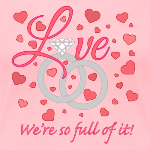 Love we are so full of it - Women's Premium T-Shirt