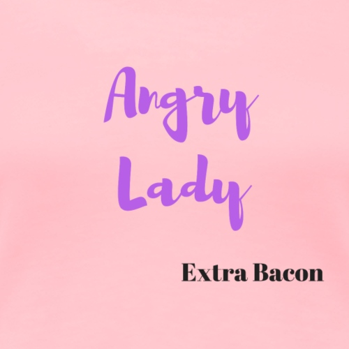 angry lady extra bacon - Women's Premium T-Shirt