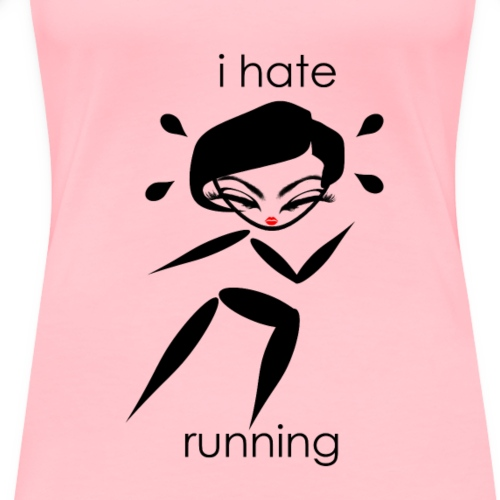 Hate Running - Women's Premium T-Shirt