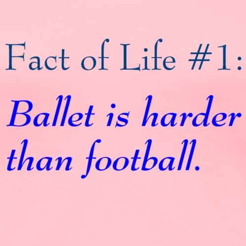 Ballet is harder than football gifts - Women's Premium T-Shirt