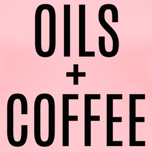 OILS COFFEE- BLK - Women's Premium T-Shirt