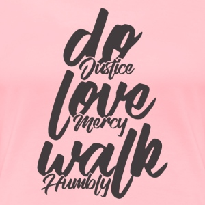 Do Justice. Love Mercy. Walk Humbly - Women's Premium T-Shirt