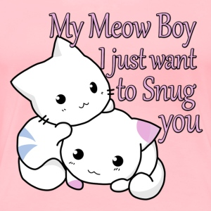 My Meow Boy, I Just Want to Snug You T-shirt - Women's Premium T-Shirt