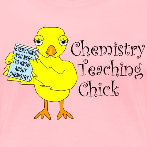 Chemistry Teaching Chick - Women's Premium T-Shirt