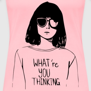 WHAT'RE YOU THINKING - Women's Premium T-Shirt