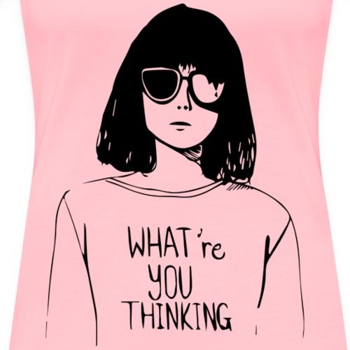 WHAT'RE YOU THINKING - Women's Premium T-Shirt