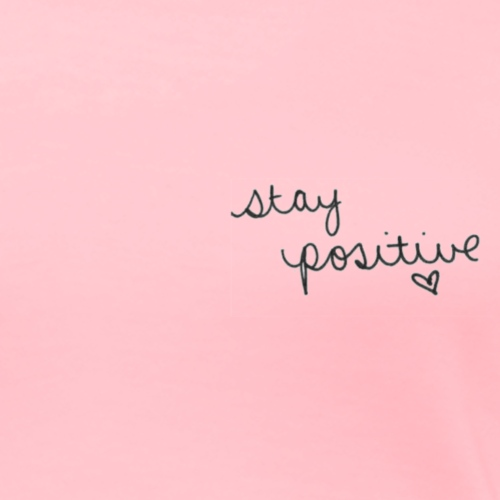 Stay Positive Graphic - Women's Premium T-Shirt
