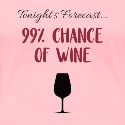 Tonight's Forecast - 99% Chance of Wine - Women's Premium T-Shirt