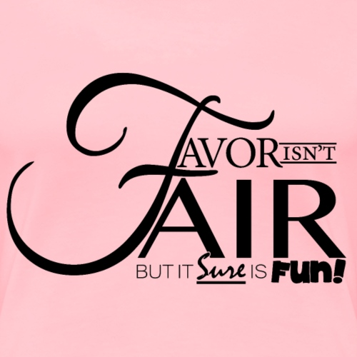 Favor isn't Fair - Women's Premium T-Shirt