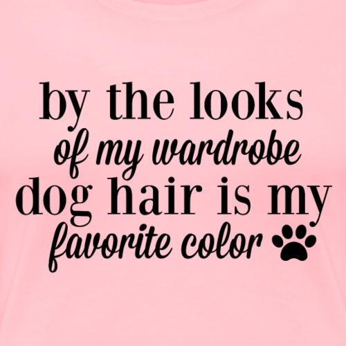 dog hair is my favorite color. - Women's Premium T-Shirt