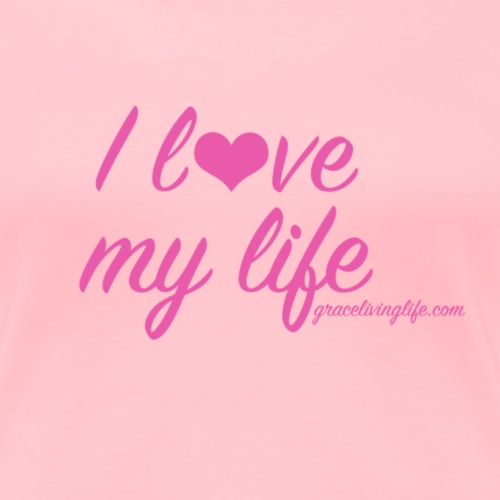 I love my life - Women's Premium T-Shirt