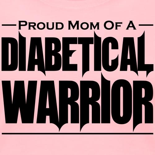 Proud Mom of a Diabetical Warrior - Women's Premium T-Shirt