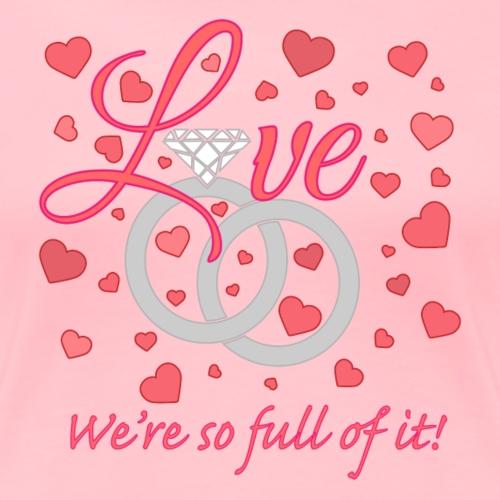 Love we are so full of it - Women's Premium T-Shirt