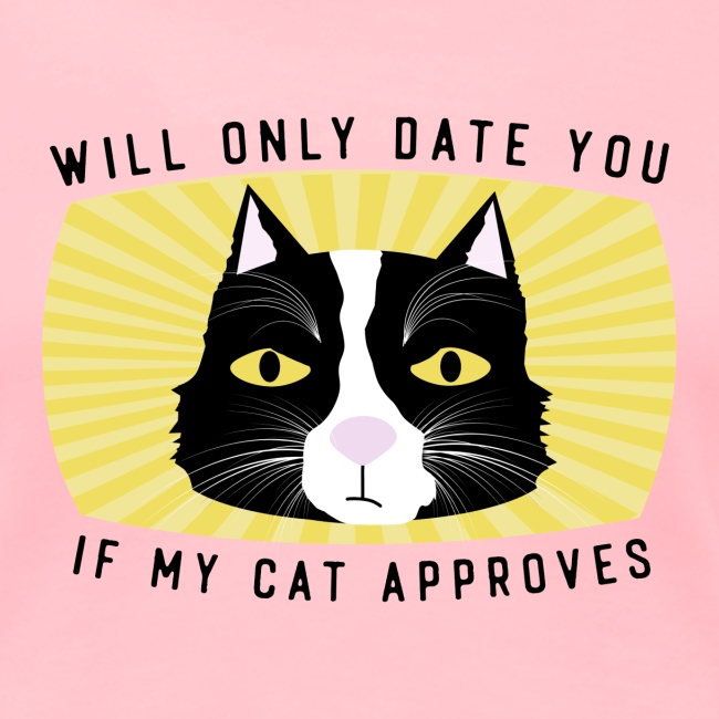 Will Only Date You If My Cat Approves