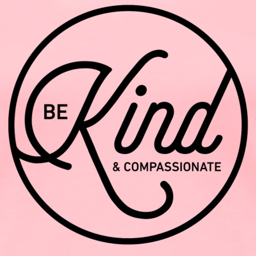 Be Kind and Compassionate - Women's Premium T-Shirt