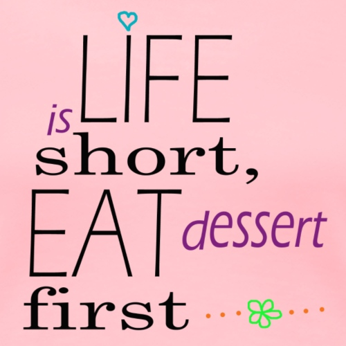 Life Is Short Eat dessert first - Women's Premium T-Shirt