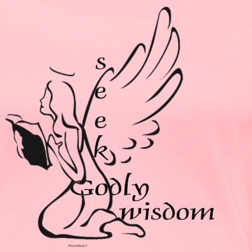 seek Godly Wisdom - Women's Premium T-Shirt