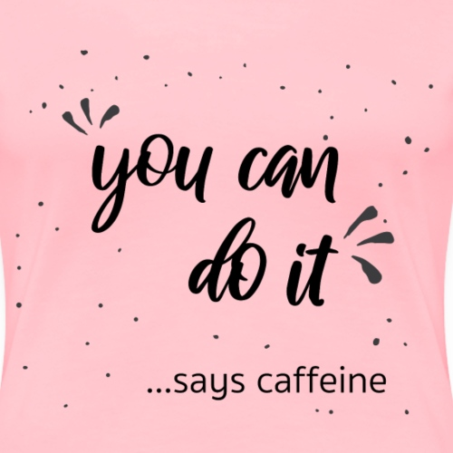 You can do it - Women's Premium T-Shirt