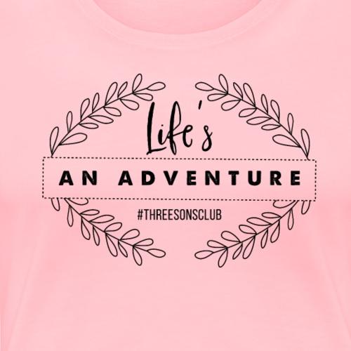 Life's an Adventure #threesonsclub Black text - Women's Premium T-Shirt