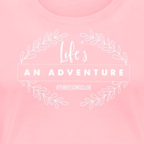 Life's An Adventure #ThreeSonsClub White - Women's Premium T-Shirt