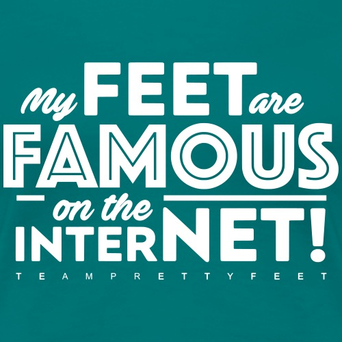 My Feet Are Famous On The Internet! - Women's Premium T-Shirt