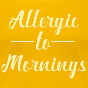 Allergic to mornings - Women's Premium T-Shirt