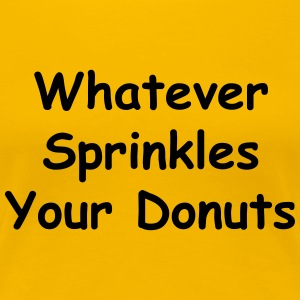 Whatever Sprinkles Your Donuts - Women's Premium T-Shirt
