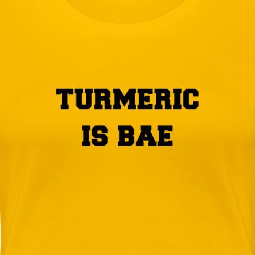 Turmeric Is Bae - Women's Premium T-Shirt